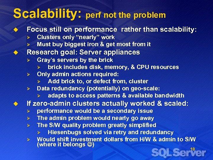 Scalability: perf not the problem u Focus still on performance rather than scalability: Ø