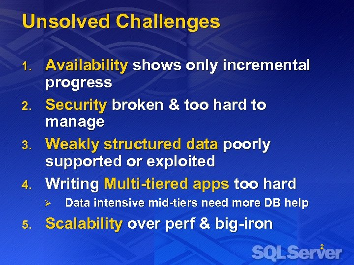 Unsolved Challenges 1. 2. 3. 4. Availability shows only incremental progress Security broken &