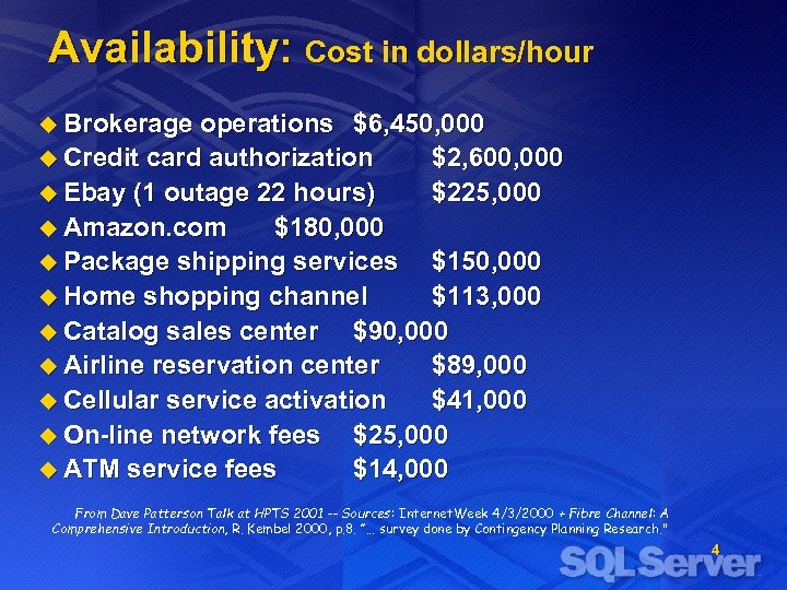 Availability: Cost in dollars/hour u Brokerage operations $6, 450, 000 u Credit card authorization