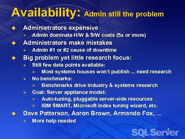 Availability: Admin still the problem u Administrators expensive Ø u Administrators make mistakes Ø