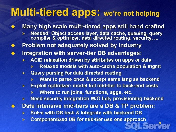 Multi-tiered apps: we're not helping u Many high scale multi-tiered apps still hand crafted