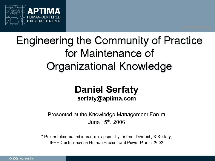 www. Aptima. com Engineering the Community of Practice for Maintenance of Organizational Knowledge Daniel