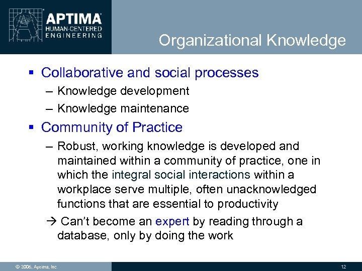 Organizational Knowledge § Collaborative and social processes – Knowledge development – Knowledge maintenance §