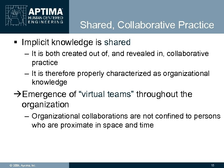 Shared, Collaborative Practice § Implicit knowledge is shared – It is both created out