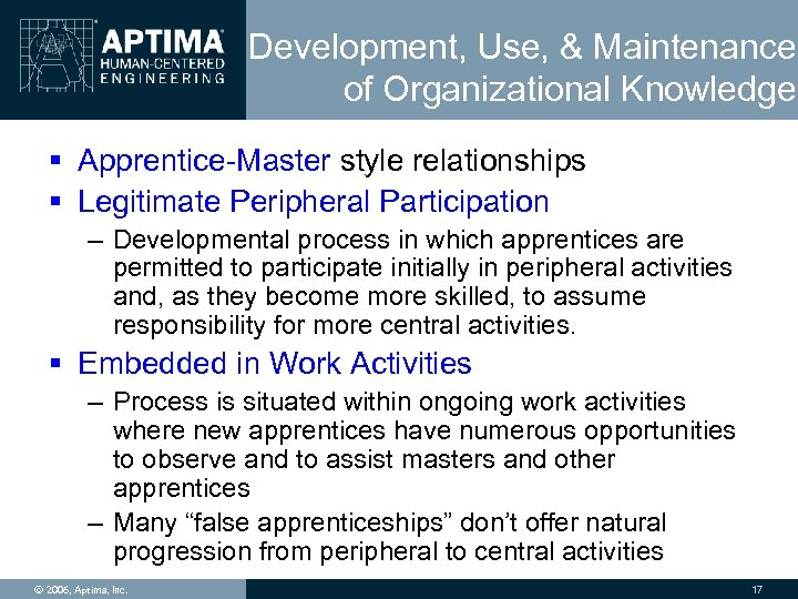Development, Use, & Maintenance of Organizational Knowledge § Apprentice-Master style relationships § Legitimate Peripheral