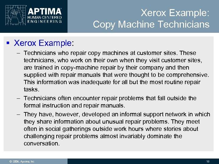Xerox Example: Copy Machine Technicians § Xerox Example: – Technicians who repair copy machines