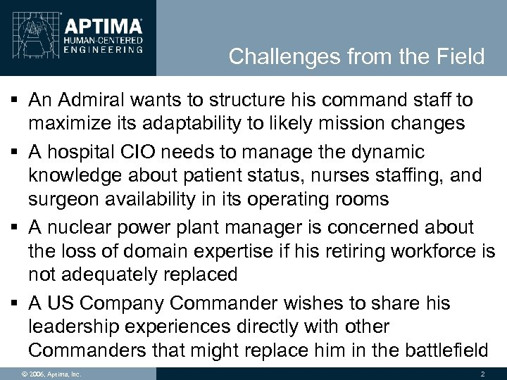 Challenges from the Field § An Admiral wants to structure his command staff to