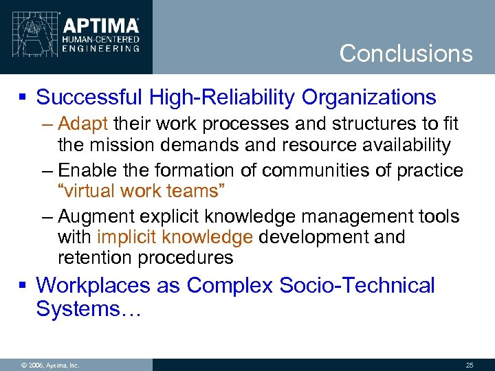 Conclusions § Successful High-Reliability Organizations – Adapt their work processes and structures to fit