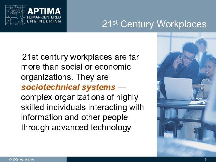 21 st Century Workplaces 21 st century workplaces are far more than social or