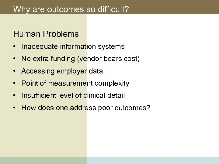 Why are outcomes so difficult? Human Problems • Inadequate information systems • No extra