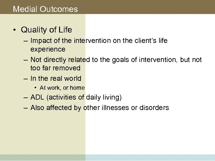 Medial Outcomes • Quality of Life – Impact of the intervention on the client's