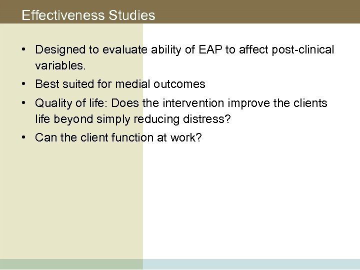 Effectiveness Studies • Designed to evaluate ability of EAP to affect post-clinical variables. •