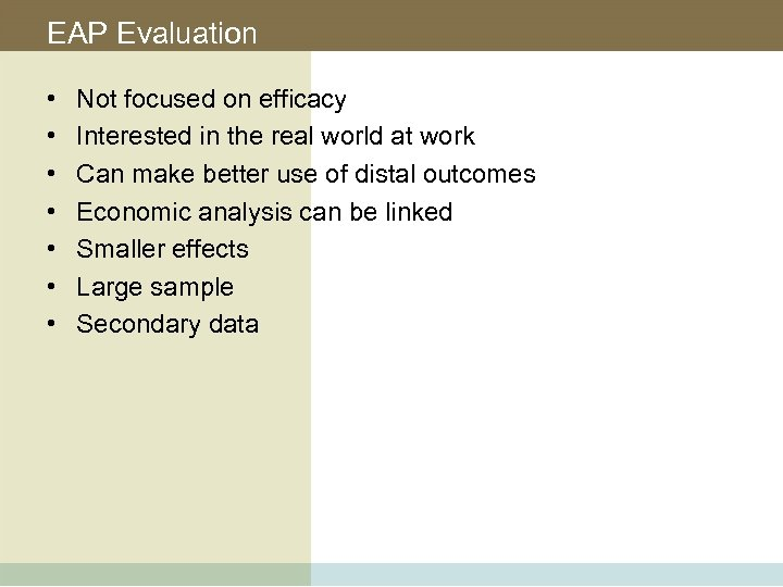 EAP Evaluation • • Not focused on efficacy Interested in the real world at