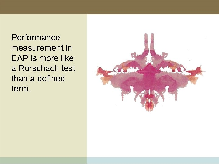 Performance measurement in EAP is more like a Rorschach test than a defined term.