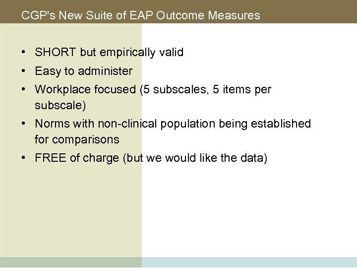 CGP's New Suite of EAP Outcome Measures • SHORT but empirically valid • Easy
