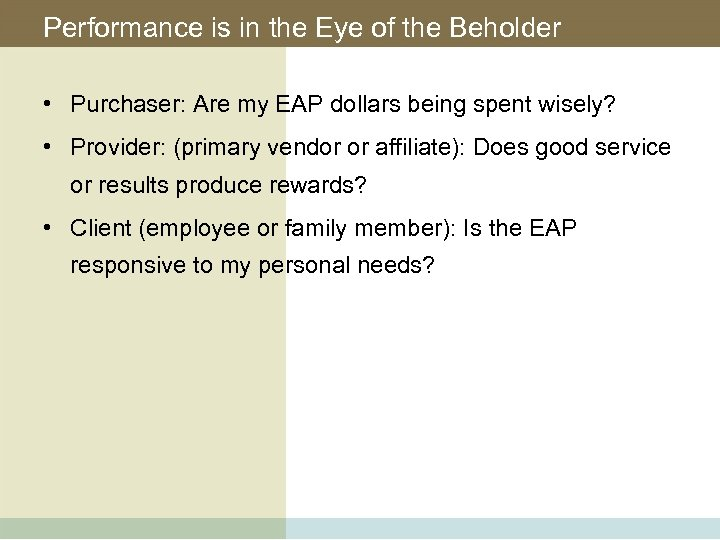 Performance is in the Eye of the Beholder • Purchaser: Are my EAP dollars