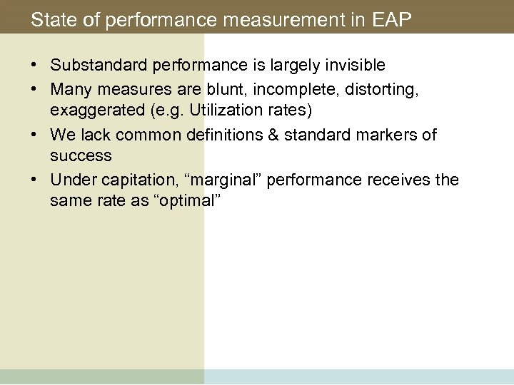 State of performance measurement in EAP • Substandard performance is largely invisible • Many