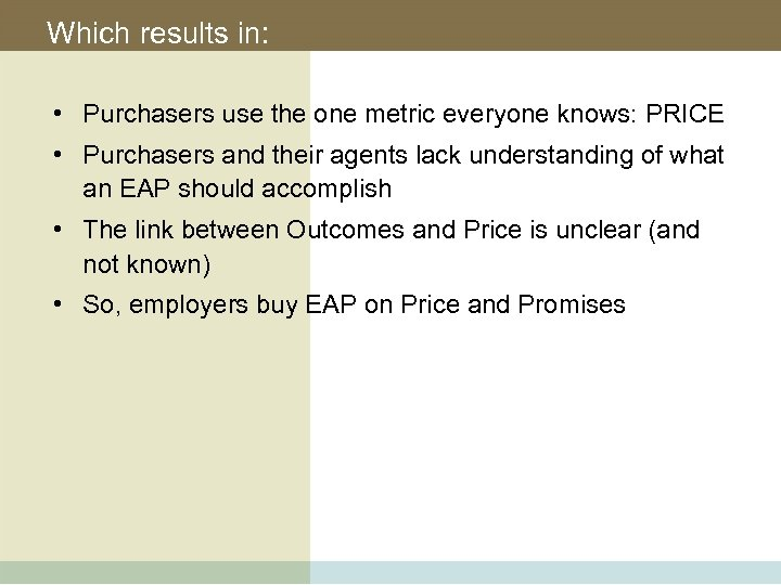 Which results in: • Purchasers use the one metric everyone knows: PRICE • Purchasers
