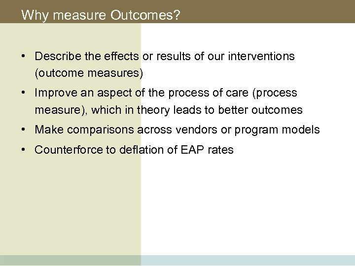 Why measure Outcomes? • Describe the effects or results of our interventions (outcome measures)