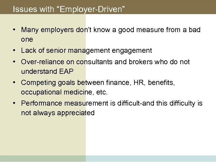 "Issues with ""Employer-Driven"" • Many employers don't know a good measure from a bad"