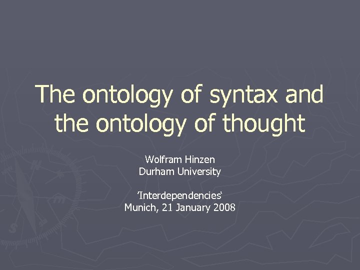 The ontology of syntax and the ontology of thought Wolfram Hinzen Durham University 'Interdependencies'