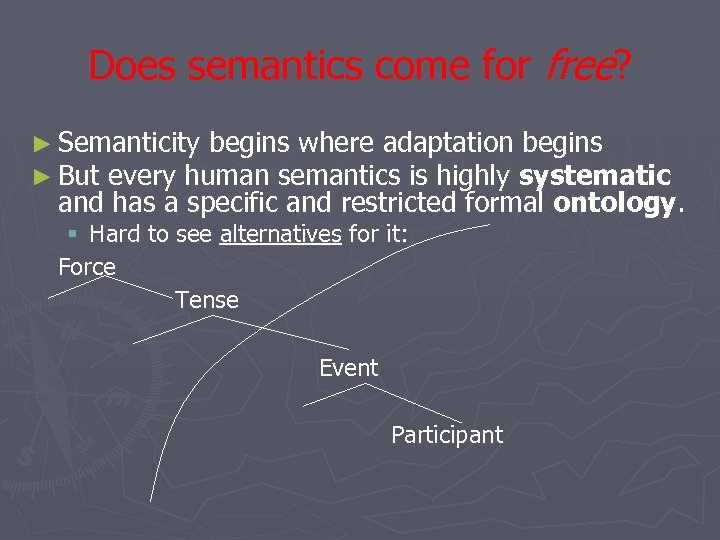 Does semantics come for free? ► Semanticity begins where adaptation begins ► But every