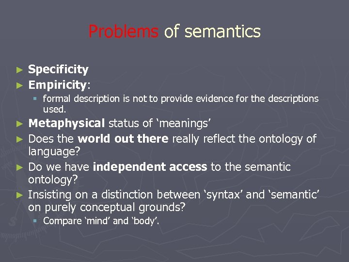 Problems of semantics Specificity ► Empiricity: ► § formal description is not to provide