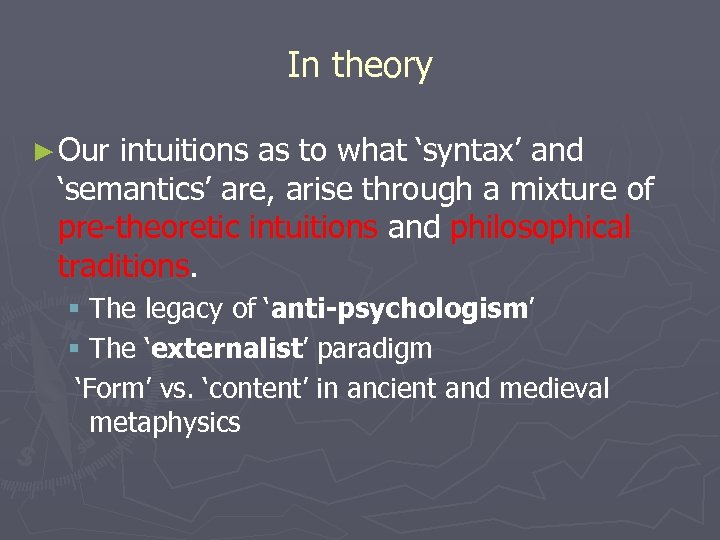 In theory ► Our intuitions as to what 'syntax' and 'semantics' are, arise through