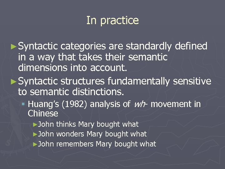 In practice ► Syntactic categories are standardly defined in a way that takes their