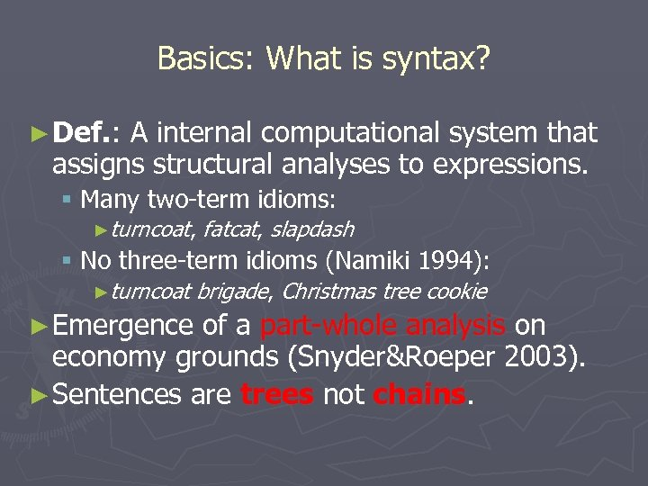 Basics: What is syntax? ► Def. : A internal computational system that assigns structural