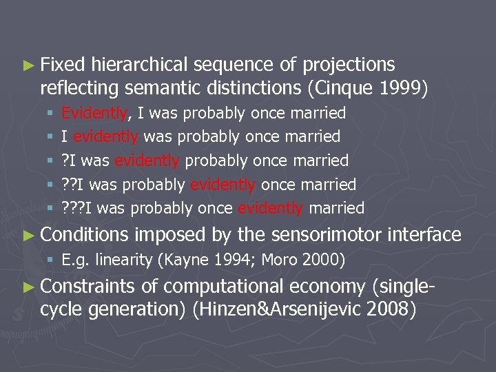 ► Fixed hierarchical sequence of projections reflecting semantic distinctions (Cinque 1999) § § §