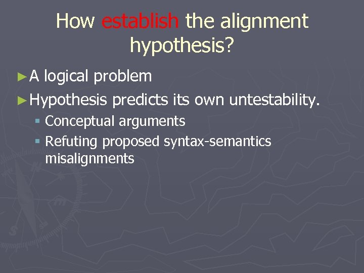 How establish the alignment hypothesis? ► A logical problem ► Hypothesis predicts its own