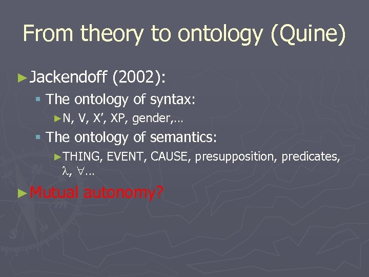 From theory to ontology (Quine) ► Jackendoff (2002): § The ontology of syntax: ►N,