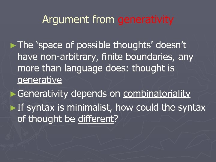 Argument from generativity ► The 'space of possible thoughts' doesn't have non-arbitrary, finite boundaries,