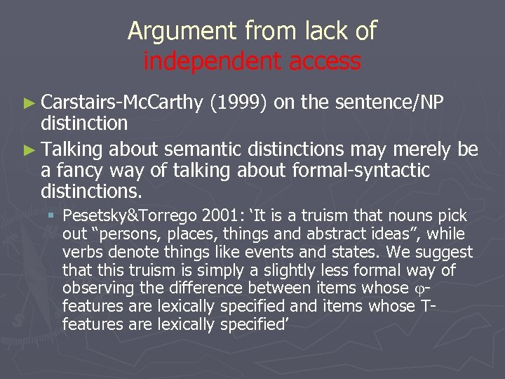 Argument from lack of independent access ► Carstairs-Mc. Carthy (1999) on the sentence/NP distinction
