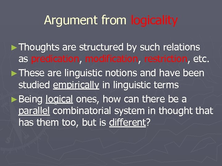 Argument from logicality ► Thoughts are structured by such relations as predication, modification, restriction,