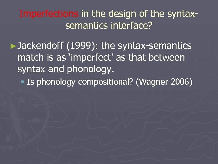Imperfections in the design of the syntaxsemantics interface? ► Jackendoff (1999): the syntax-semantics match