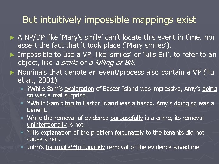 But intuitively impossible mappings exist A NP/DP like 'Mary's smile' can't locate this event