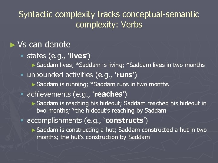 Syntactic complexity tracks conceptual-semantic complexity: Verbs ► Vs can denote § states (e. g.