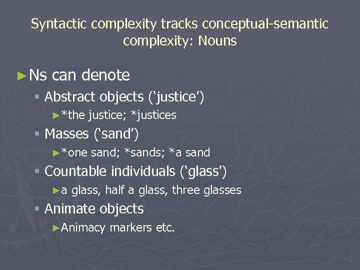 Syntactic complexity tracks conceptual-semantic complexity: Nouns ► Ns can denote § Abstract objects ('justice')
