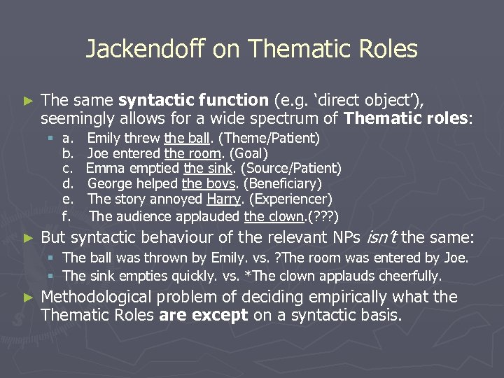 Jackendoff on Thematic Roles ► The same syntactic function (e. g. 'direct object'), seemingly