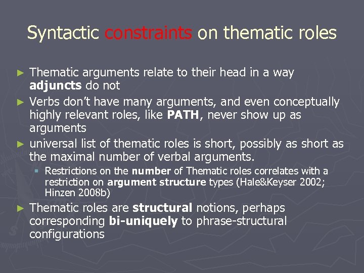 Syntactic constraints on thematic roles Thematic arguments relate to their head in a way