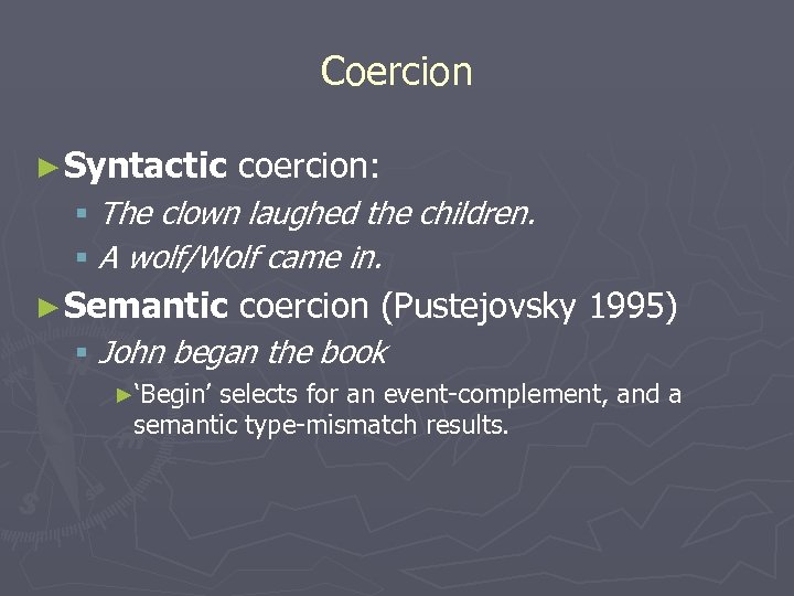 Coercion ► Syntactic coercion: § The clown laughed the children. § A wolf/Wolf came