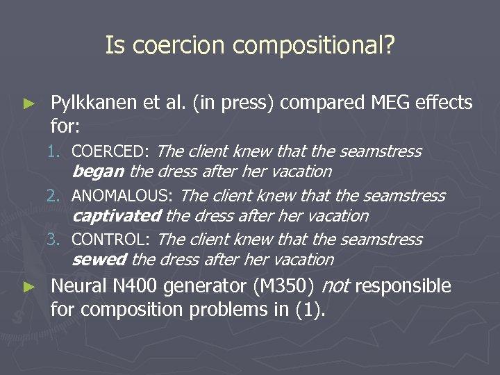 Is coercion compositional? ► Pylkkanen et al. (in press) compared MEG effects for: 1.