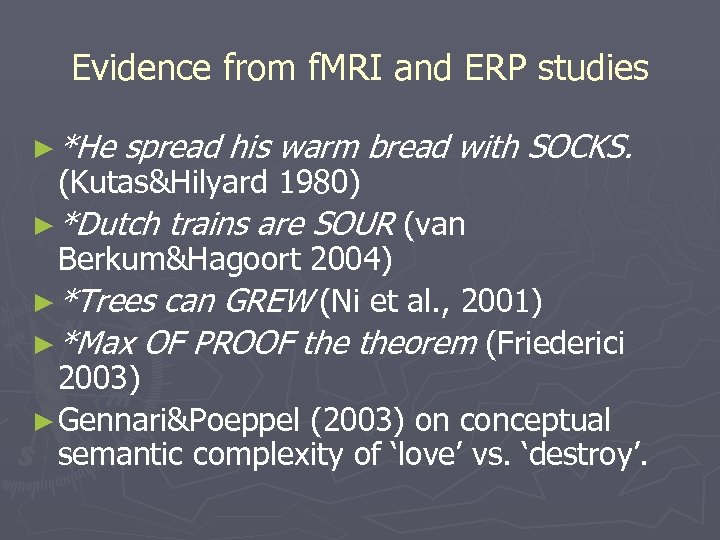 Evidence from f. MRI and ERP studies ► *He spread his warm bread with