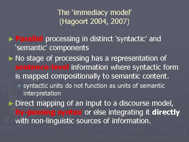 The 'immediacy model' (Hagoort 2004, 2007) ► Parallel processing in distinct 'syntactic' and 'semantic'