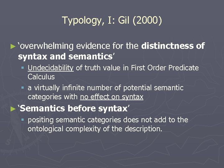 Typology, I: Gil (2000) ► 'overwhelming evidence for the distinctness syntax and semantics' of