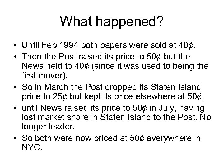 What happened? • Until Feb 1994 both papers were sold at 40¢. • Then