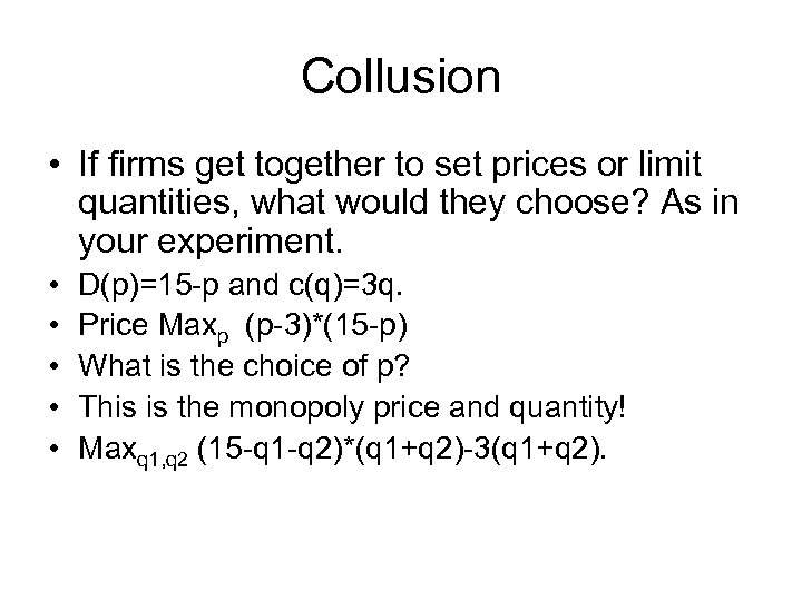 Collusion • If firms get together to set prices or limit quantities, what would