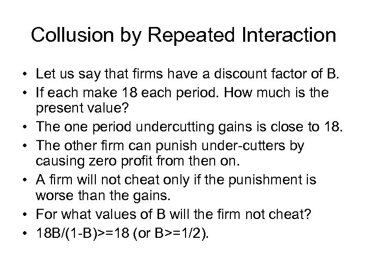Collusion by Repeated Interaction • Let us say that firms have a discount factor